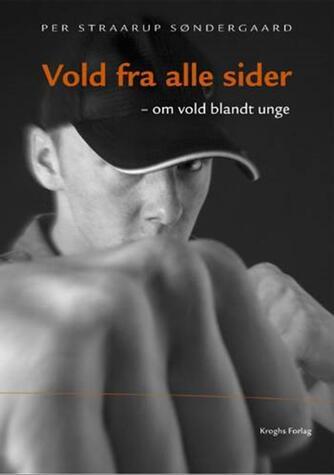 Per Straarup Søndergaard: Vold fra alle sider : om vold blandt unge