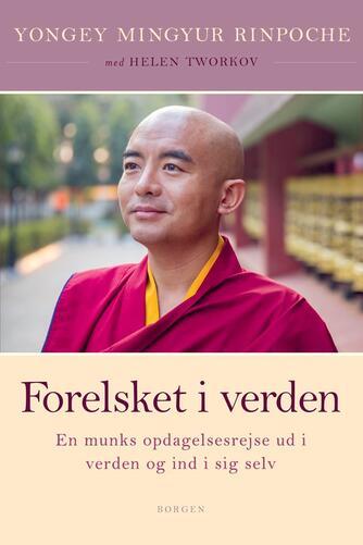 Yongey Mingyur (Rinpoche): Forelsket i verden : en munks opdagelsesrejse ud i verden og ind i sig selv