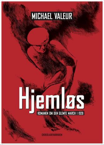 Michael Valeur: Hjemløs : romanen om den glemte march i 1928