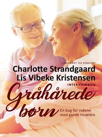 Charlotte Strandgaard: Gråhårede børn : en bog for voksne med gamle forældre