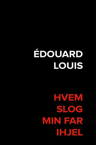 Édouard Louis: Hvem slog min far ihjel