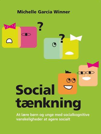 Michelle Garcia Winner: Social tænkning : at lære børn og unge med socialkognitive vanskeligheder at agere socialt