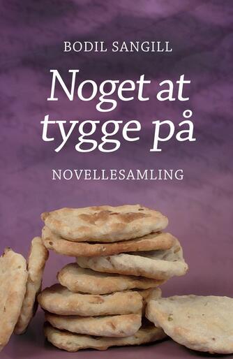 Bodil Sangill (f. 1951): Noget at tygge på : novellesamling