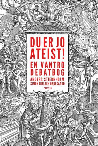 Anders Stjernholm, Simon Nielsen Ørregaard: Du er jo ateist! : en vantro debatbog