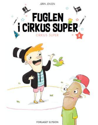 Jørn Jensen (f. 1946): Fuglen i Cirkus Super
