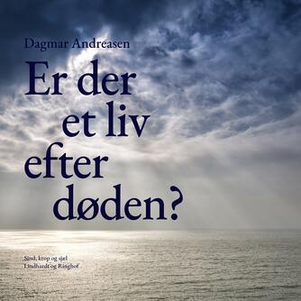 """Dagmar Andreasen (f. 1920): Er der et liv efter døden? : vi kan få et bedre liv, hvis vi ved, der er noget """"på den anden side"""" (Ved Jonna Hjerl)"""
