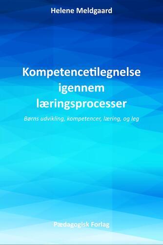Helene Meldgaard (f. 1990): Kompetencetilegnelse igennem læringsprocesser : børns udvikling, kompetencer, læring, og leg