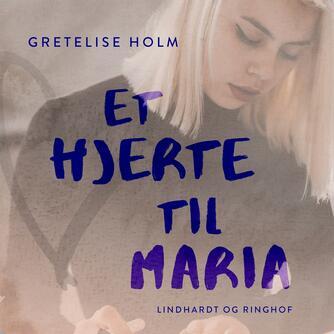 Gretelise Holm (f. 1946): Et hjerte til Maria