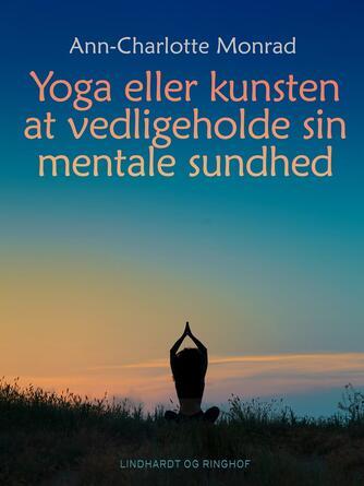 Ann-Charlotte Monrad Hansen: Yoga eller kunsten at vedligeholde sin mentale sundhed