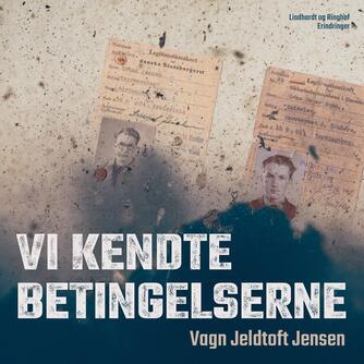 Vagn Jeldtoft Jensen: Vi kendte betingelserne : en modstandsmands ungdomserindringer