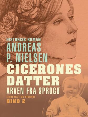Andreas P. Nielsen (f. 1953): Cicerones datter : arven fra Sprogø : roman