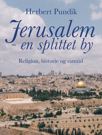 Herbert Pundik: Jerusalem - en splittet by : religion, historie og samtid