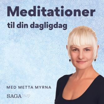 Metta Myrna (f. 1972): Meditationer til din dagligdag med Metta Myrna. Guidede meditationer til at træne en nærværende opmærksomhed. 8