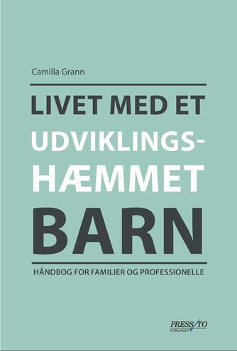 Camilla Grann: Livet med et udviklingshæmmet barn : håndbog for familier og professionelle