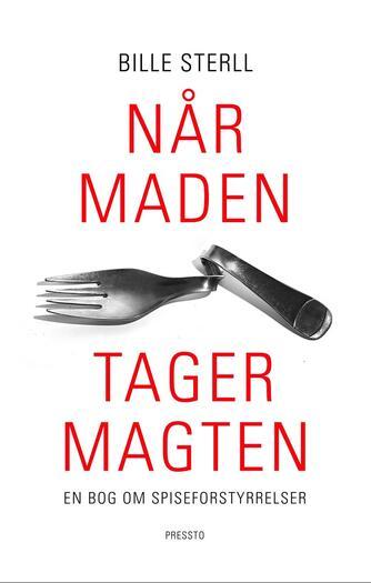 Bille Sterll: Når maden tager magten : en bog om spiseforstyrrelser