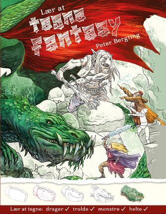 Peter Bergting: Lær at tegne fantasy : lær at tegne - drager, trolde, monstre, helte