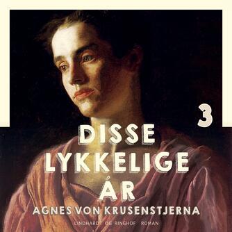 Agnes von Krusenstjerna: Disse lykkelige år