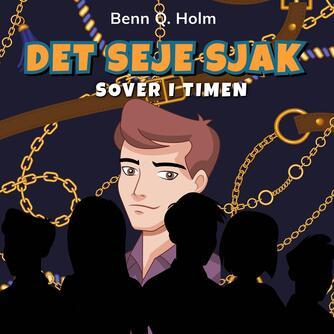 Benn Q. Holm (f. 1962): Det seje sjak sover i timen
