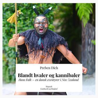 Preben Dich: Blandt hvaler og kannibaler : Hans Falk - en dansk eventyrer i New Zealand