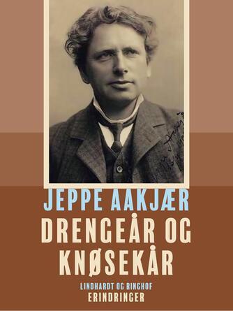 Jeppe Aakjær: Drengeår og knøsekår : kilderne springer og bækken går