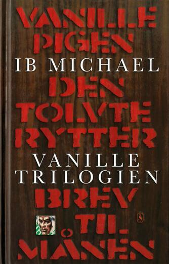 Ib Michael: Vanilletrilogien : Vanillepigen, Den tolvte rytter, Brev til månen