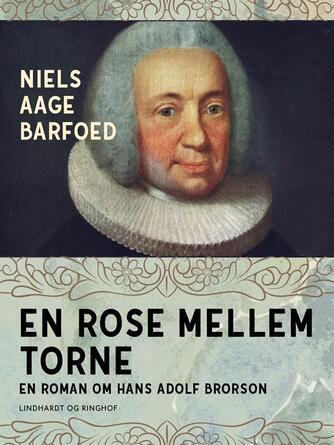 Niels Aage Barfoed: En rose mellem torne : roman om Hans Adolf Brorson