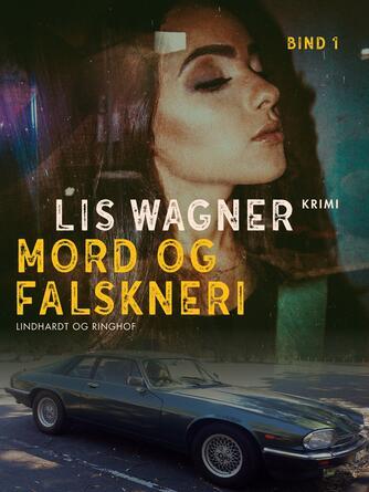 Lis Wagner (f. 1932): Mord og falskneri : kriminalroman