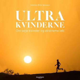 Mette Birk Jensen: Ultrakvinderne : om seje kvinder og ekstreme løb