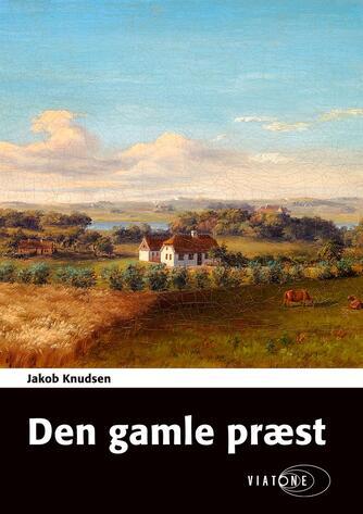 Jakob Knudsen (f. 1858): Den gamle præst (Ved Karsten Pharao)