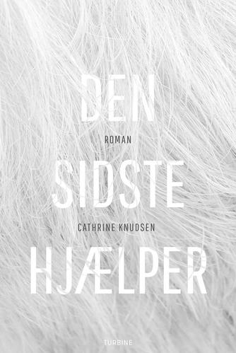 Cathrine Knudsen (f. 1970): Den sidste hjælper : roman