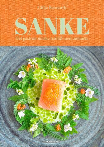 Githa Bennorth (f. 1967): Sanke : det gastronomiske måltid med omtanke
