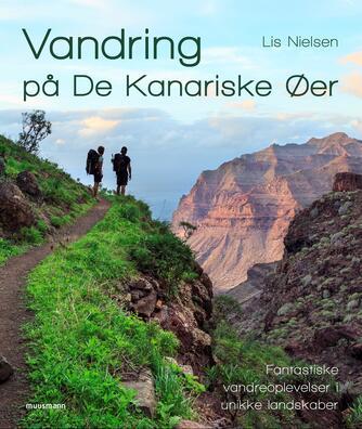 Lis Nielsen (f. 1950-02-17): Vandring på De Kanariske Øer : fantastiske vandreoplevelser i unikke landskaber