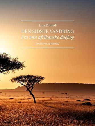 Lars Ørlund: Den sidste vandring : fra min afrikanske dagbog