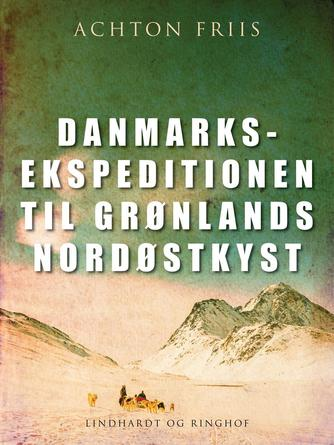 Achton Friis: Danmarksekspeditionen til Grønlands nordøstkyst