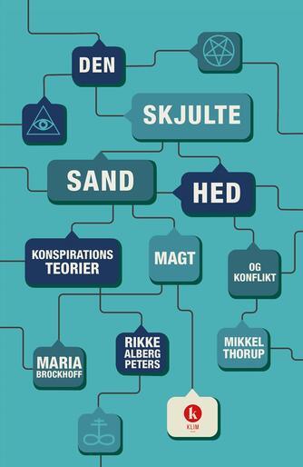 Maria Brockhoff, Mikkel Thorup, Rikke Alberg Peters: Den skjulte sandhed : konspirationsteorier, magt og konflikt