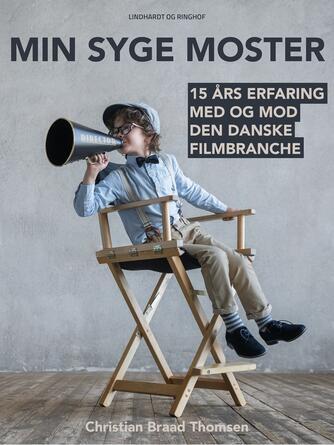 Chr. Braad Thomsen: Min syge moster : 15 års erfaring med og mod den danske filmbranche