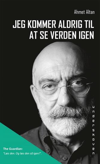 Ahmet Altan (f. 1950): Jeg kommer aldrig til at se verden igen
