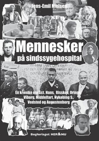 Jens-Emil Nielsen (f. 1948): Mennesker på sindssygehospital : en krønike om Sct. Hans, Risskov, Oringe, Viborg, Middelfart, Nykøbing S., Vedsted og Augustenborg