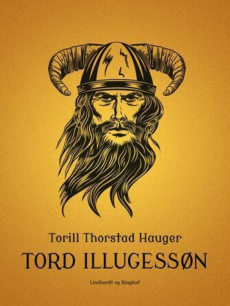 Torill Thorstad Hauger: Tord Illugessøn