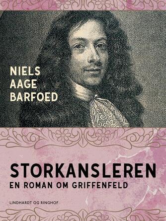 Niels Aage Barfoed: Storkansleren : roman om Griffenfeld