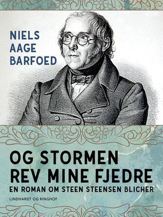 Niels Aage Barfoed: Og stormen rev mine fjedre : roman om Steen Steensen Blicher