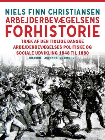 Niels Finn Christiansen (f. 1937): Arbejderbevægelsens forhistorie : træk af den tidlige danske arbejderbevægelses politiske og sociale udvikling 1848 til 1880