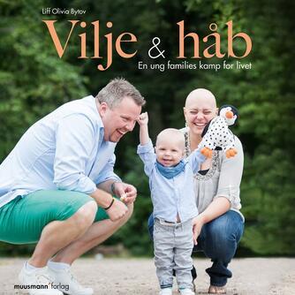 Liff Olivia Bytov: Vilje & håb : en ung families kamp for livet