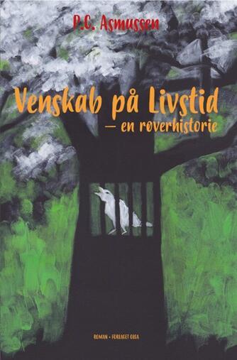 P. C. Asmussen: Venskab på livstid : en røverhistorie