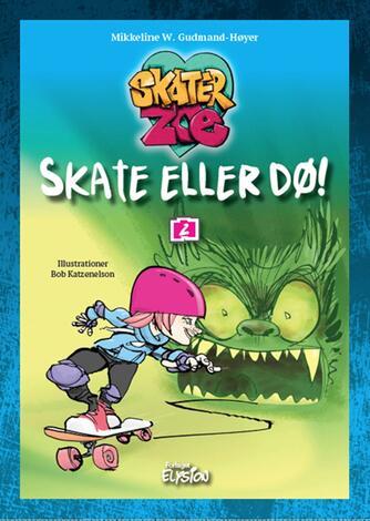 Mikkeline W. Gudmand-Høyer: Skate eller dø!