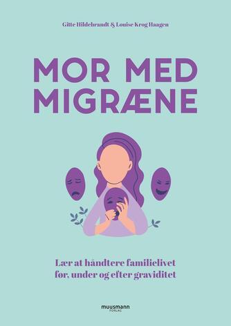 Gitte Hildebrandt, Louise Krog Haagen: Mor med migræne : lær at håndtere familielivet før, under og efter graviditet