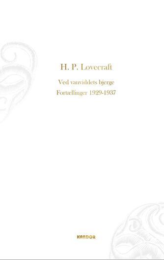 H. P. Lovecraft: Ved vanviddets bjerge : fortællinger 1929-1937