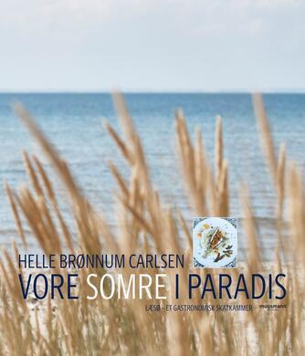 Helle Brønnum Carlsen: Vore somre i paradis : Læsø - et gastronomisk skatkammer