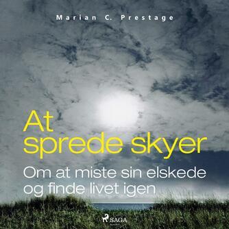 Marian C. Prestage (f. 1966): At sprede skyer : om at miste sin elskede og finde livet igen