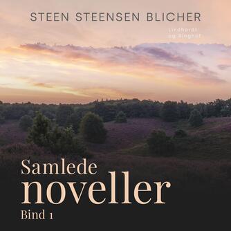 Steen Steensen Blicher (f. 1782): Samlede noveller. Bind 1
